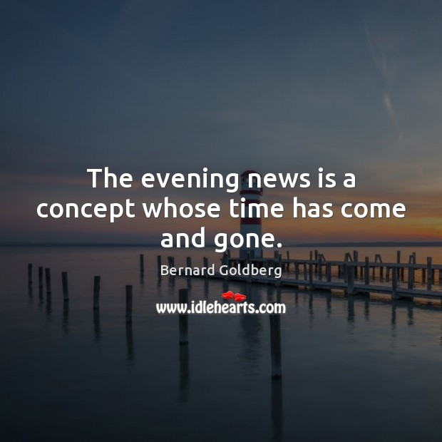 The evening news is a concept whose time has come and gone. Image