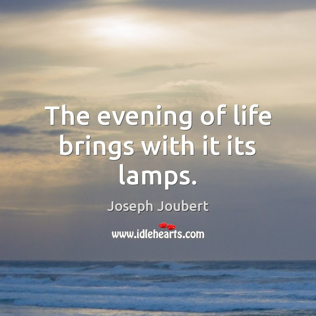 The evening of life brings with it its lamps. Image