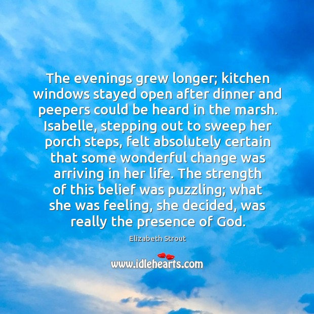 The evenings grew longer; kitchen windows stayed open after dinner and peepers Elizabeth Strout Picture Quote