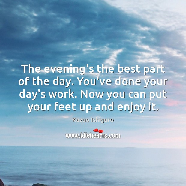Image, The evening's the best part of the day. You've done your day's
