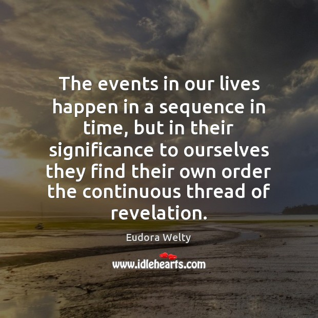 The events in our lives happen in a sequence in time, but Eudora Welty Picture Quote