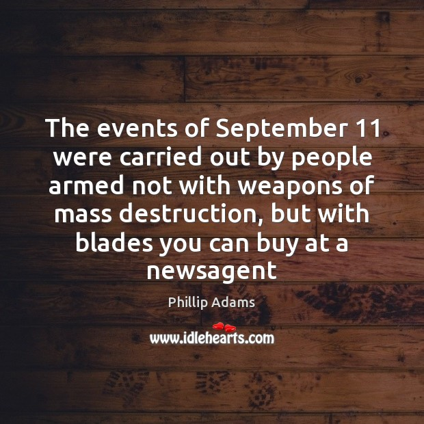 The events of September 11 were carried out by people armed not with Image