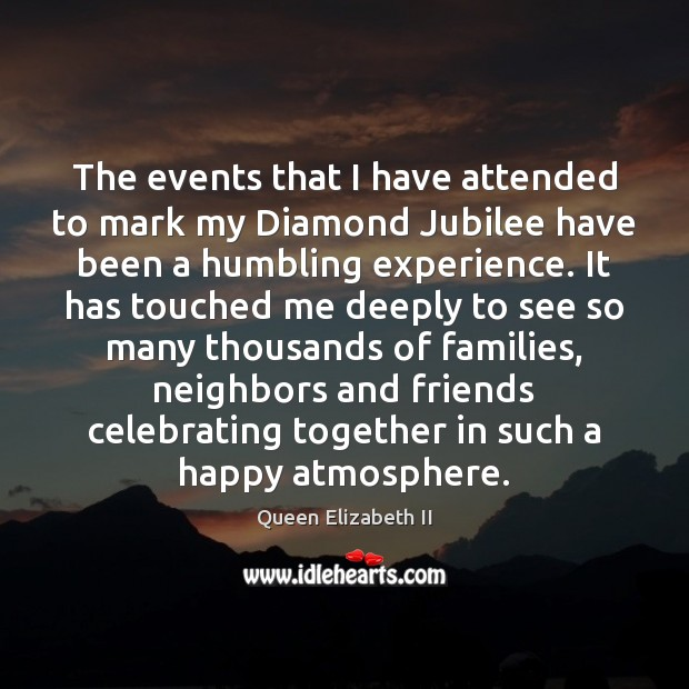 The events that I have attended to mark my Diamond Jubilee have Queen Elizabeth II Picture Quote