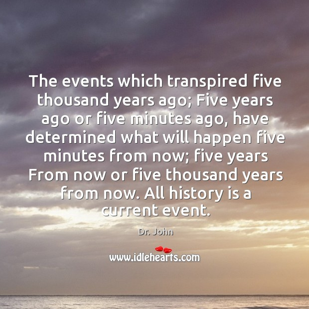 The events which transpired five thousand years ago; Five years ago or Image