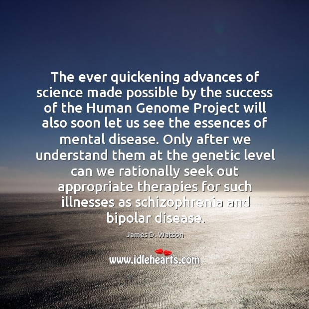 The ever quickening advances of science made possible by the success of James D. Watson Picture Quote