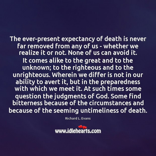 The ever-present expectancy of death is never far removed from any of Richard L. Evans Picture Quote