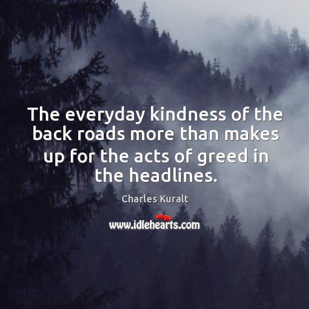 The everyday kindness of the back roads more than makes up for the acts of greed in the headlines. Image