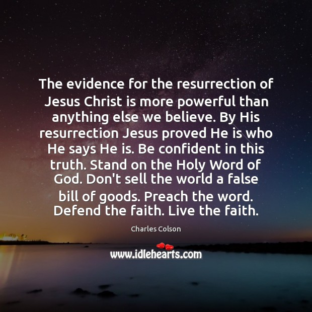 The evidence for the resurrection of Jesus Christ is more powerful than Charles Colson Picture Quote
