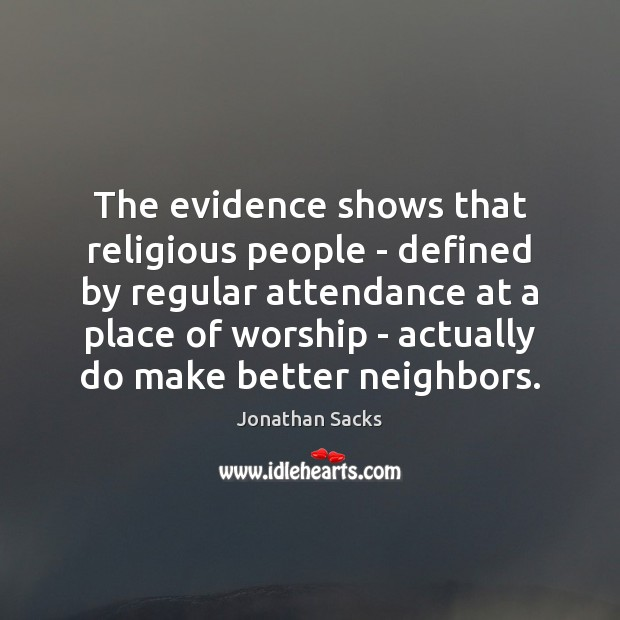The evidence shows that religious people – defined by regular attendance at Jonathan Sacks Picture Quote