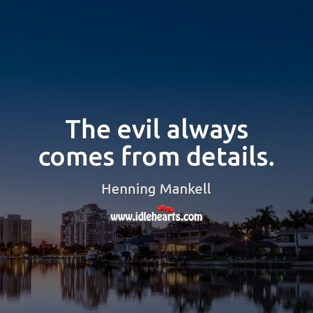 The evil always comes from details. Image