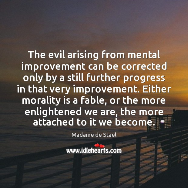 The evil arising from mental improvement can be corrected only by a Madame de Stael Picture Quote