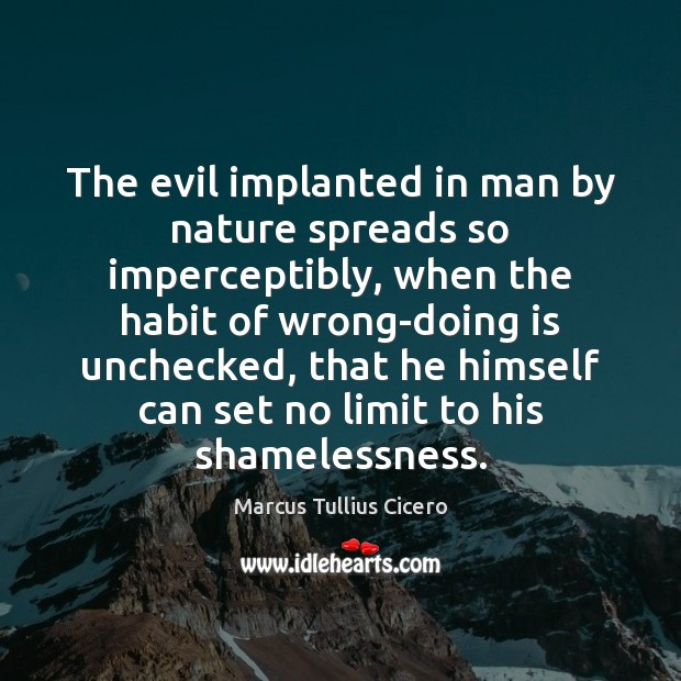 Image, The evil implanted in man by nature spreads so imperceptibly, when the