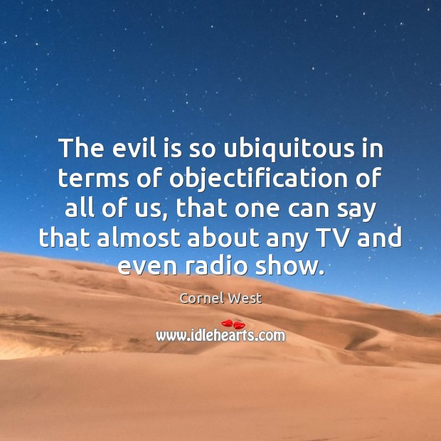 Image, The evil is so ubiquitous in terms of objectification of all of