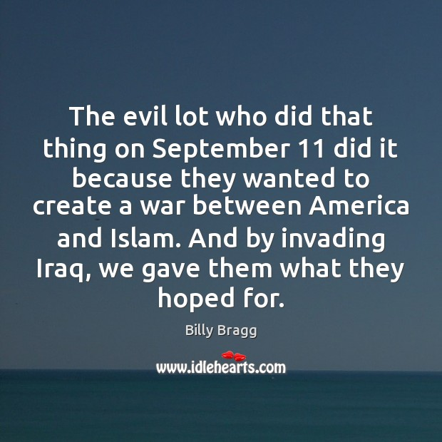 The evil lot who did that thing on September 11 did it because Image