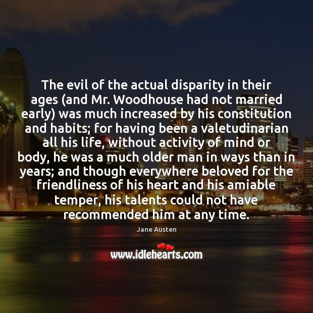 The evil of the actual disparity in their ages (and Mr. Woodhouse Jane Austen Picture Quote