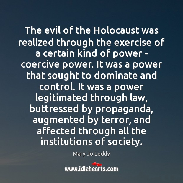 Image, The evil of the Holocaust was realized through the exercise of a