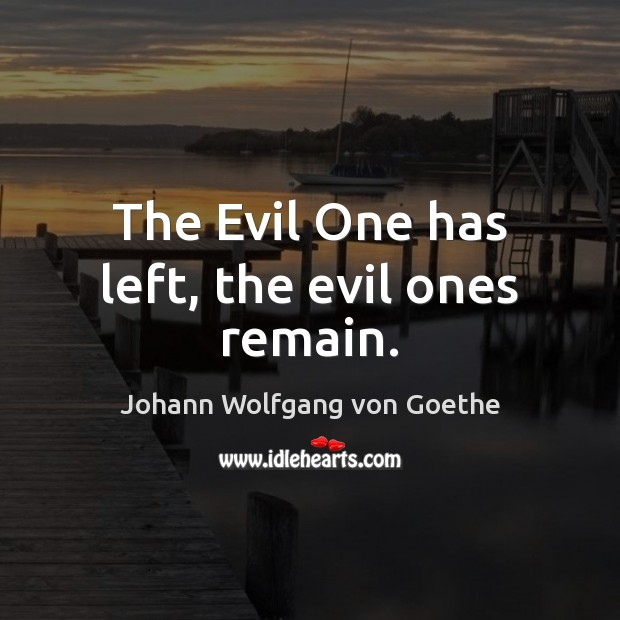 The Evil One has left, the evil ones remain. Image