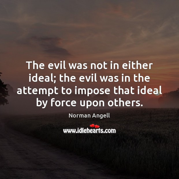 The evil was not in either ideal; the evil was in the Image