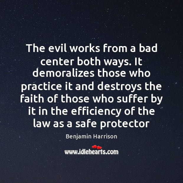 Image, The evil works from a bad center both ways. It demoralizes those