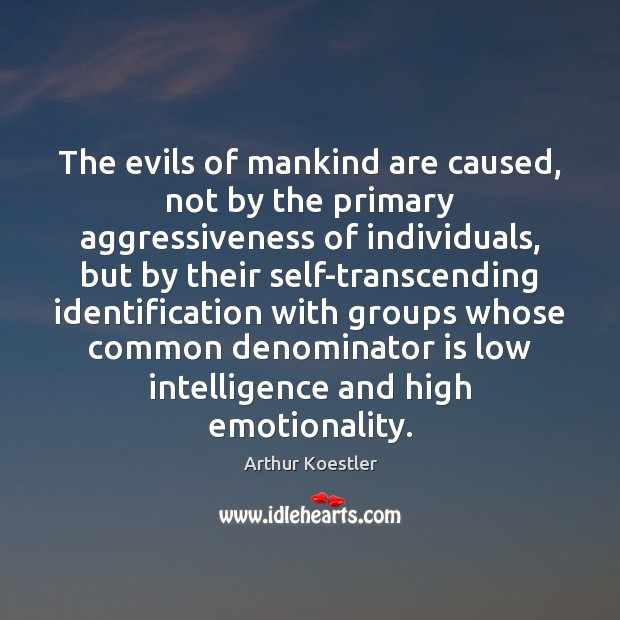 Image, The evils of mankind are caused, not by the primary aggressiveness of