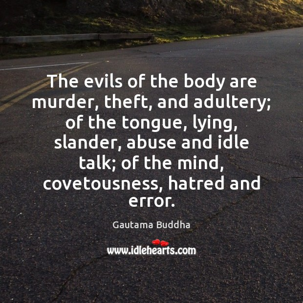 The evils of the body are murder, theft, and adultery; of the Image