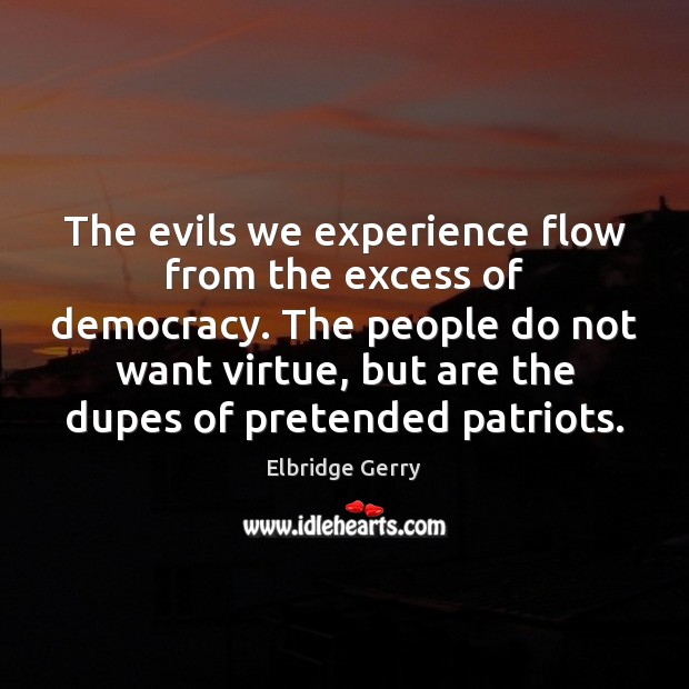 The evils we experience flow from the excess of democracy. The people Image