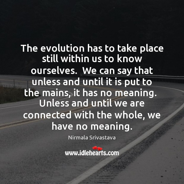 The evolution has to take place still within us to know ourselves. Image