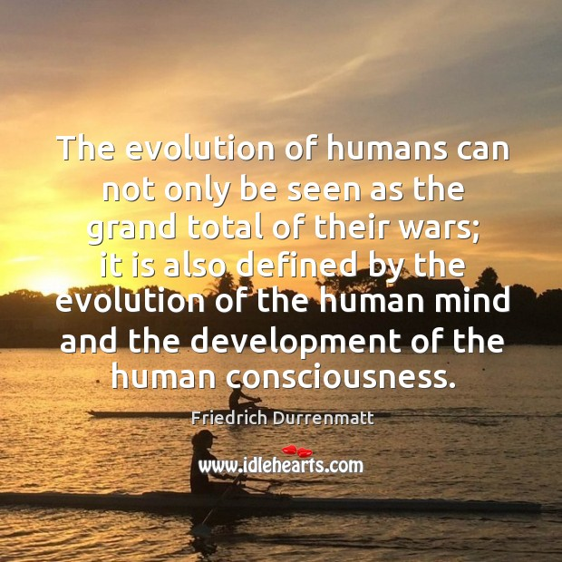 Image, The evolution of humans can not only be seen as the grand total of their wars;