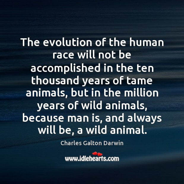 The evolution of the human race will not be accomplished in the Image