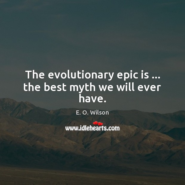 Image, The evolutionary epic is … the best myth we will ever have.