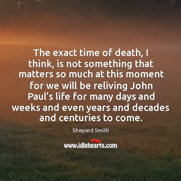 The exact time of death, I think, is not something that matters so much at this moment Image