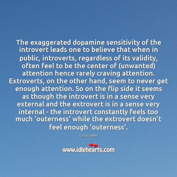 The exaggerated dopamine sensitivity of the introvert leads one to believe that Criss Jami Picture Quote