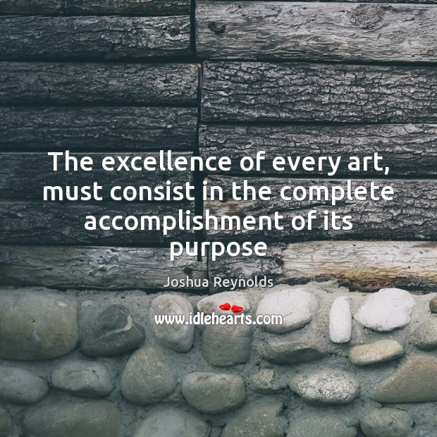 The excellence of every art, must consist in the complete accomplishment of its purpose Image