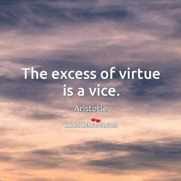 Image, The excess of virtue is a vice.