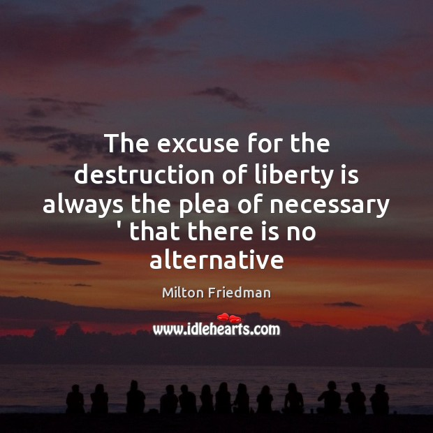 The excuse for the destruction of liberty is always the plea of Liberty Quotes Image