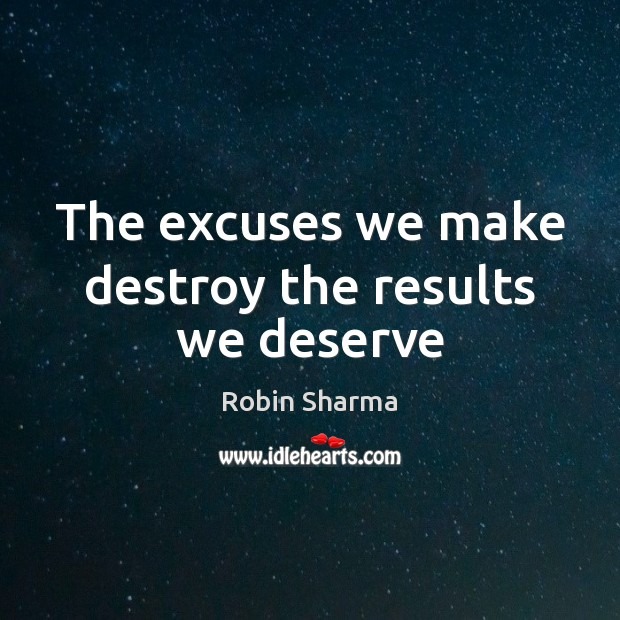 Image, The excuses we make destroy the results we deserve