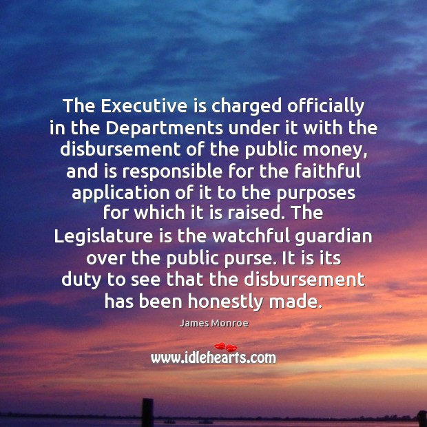 The Executive is charged officially in the Departments under it with the Faithful Quotes Image