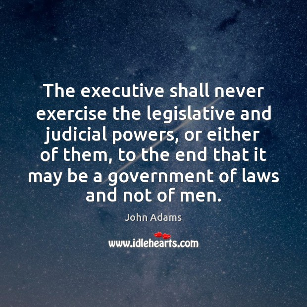 Image, The executive shall never exercise the legislative and judicial powers, or either
