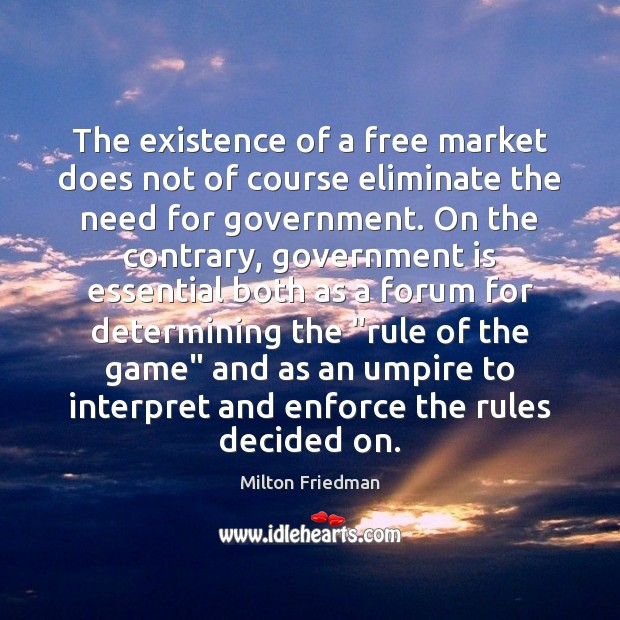 The existence of a free market does not of course eliminate the Milton Friedman Picture Quote