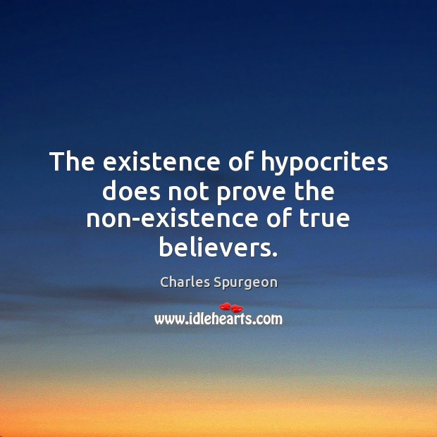 Image, The existence of hypocrites does not prove the non-existence of true believers.