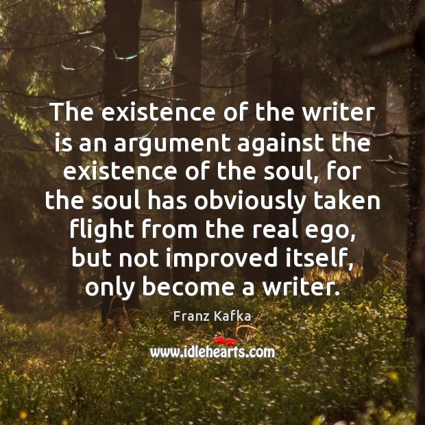 The existence of the writer is an argument against the existence of Image
