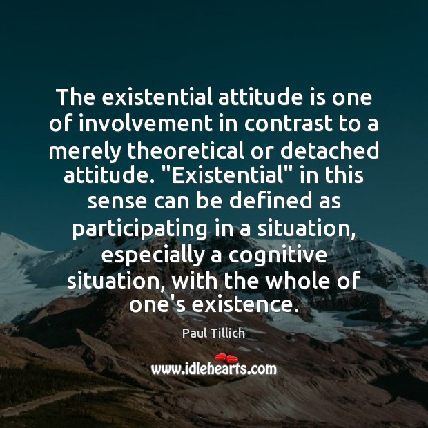 The existential attitude is one of involvement in contrast to a merely Paul Tillich Picture Quote