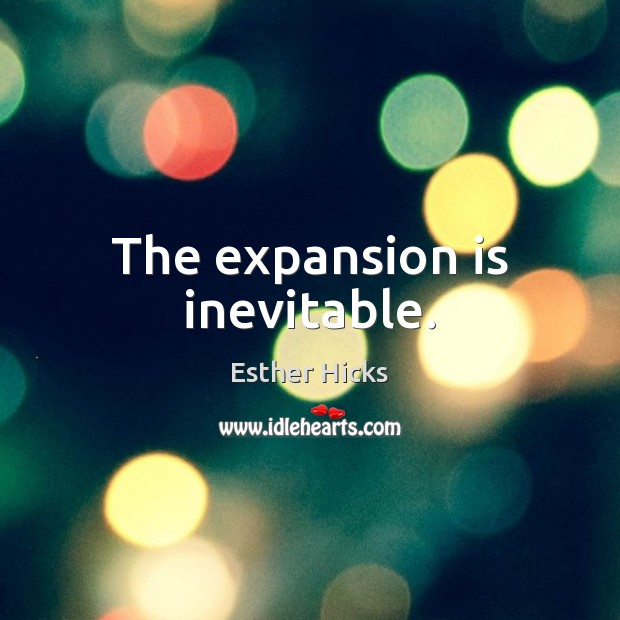 The expansion is inevitable. Image