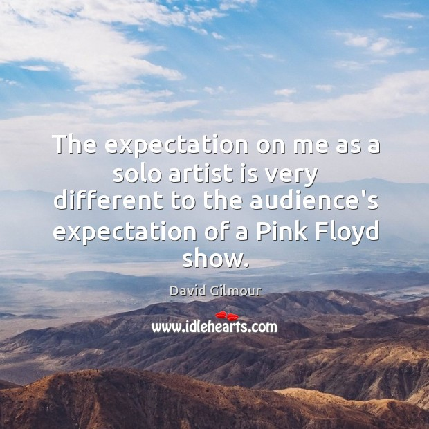 The expectation on me as a solo artist is very different to Image