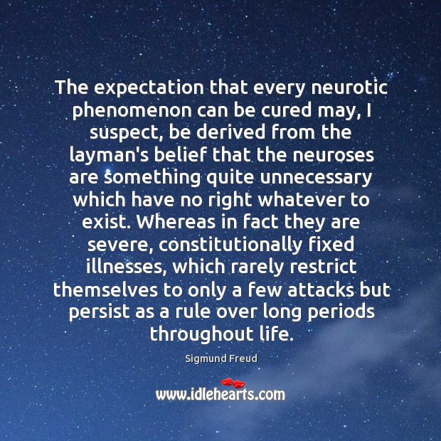 Image, The expectation that every neurotic phenomenon can be cured may, I suspect,