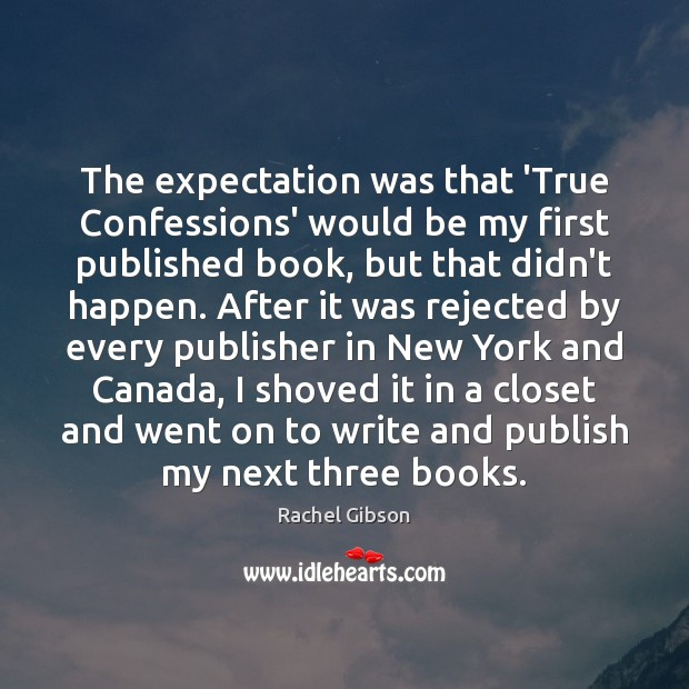 The expectation was that 'True Confessions' would be my first published book, Image