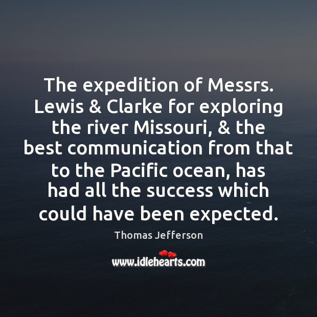 The expedition of Messrs. Lewis & Clarke for exploring the river Missouri, & the Thomas Jefferson Picture Quote