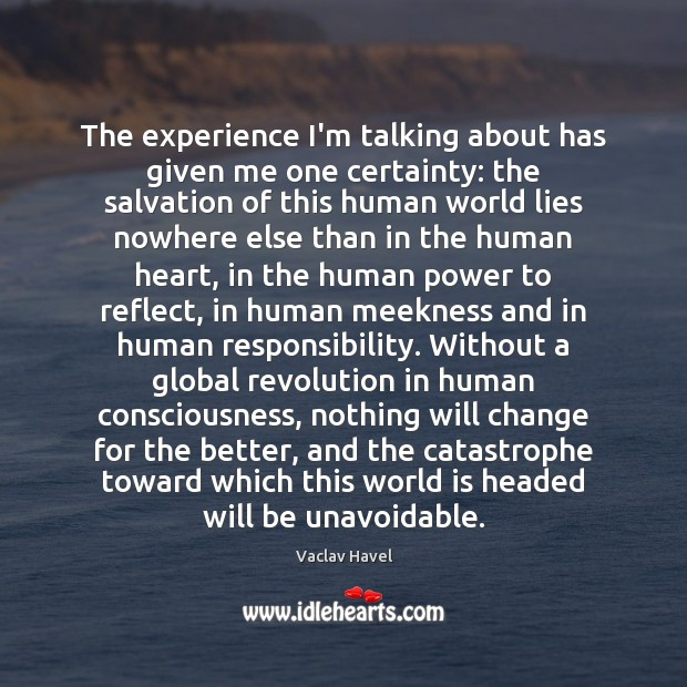 The experience I'm talking about has given me one certainty: the salvation World Quotes Image