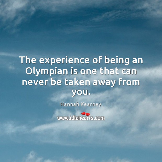 The experience of being an Olympian is one that can never be taken away from you. Image