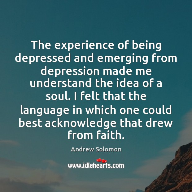 Image, The experience of being depressed and emerging from depression made me understand